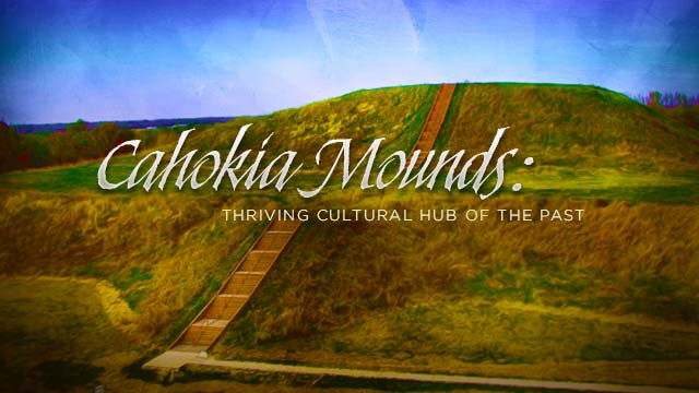 History & Culture : Cahokia Mounds