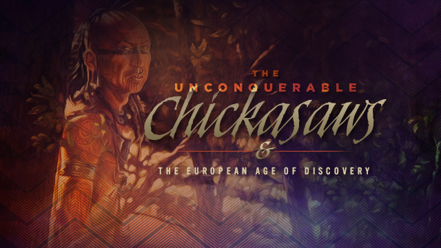 History & Culture : Unconquerable Chickasaws