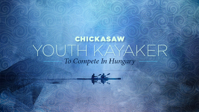 Gateway : Chickasaw Youth Kayaker to Compete in Hungary