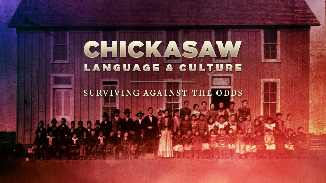 Language : Chickasaw Language & Culture : Surviving Against the Odds