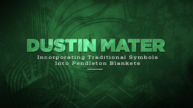 Arts : Dustin Mater : Incorporating Traditional Symbols Into Pendleton Blankets