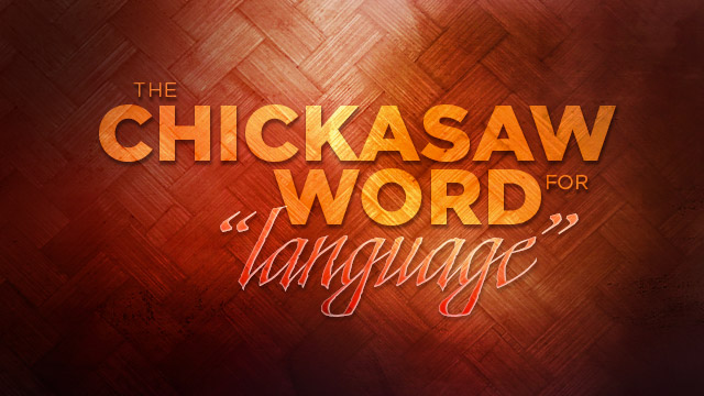 Language : The Chickasaw Name for Language