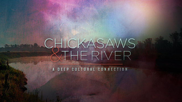 History & Culture : Chickasaws & the River : A Deep Cultural Connection