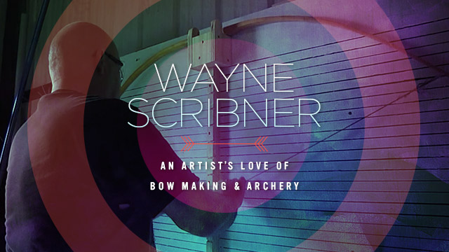 Arts : Wayne Scribner : An Artist's Love of Bow Making and Archery