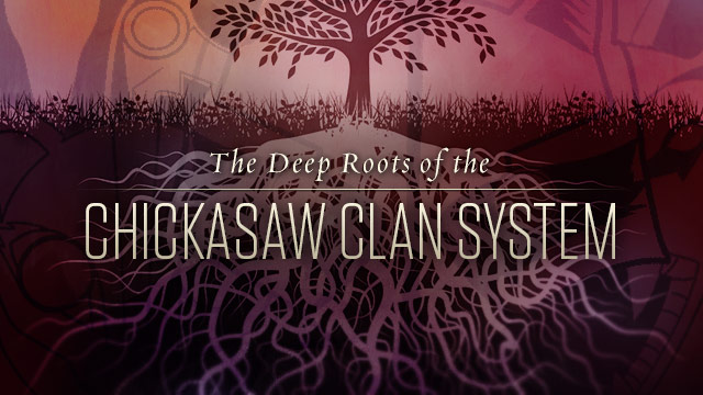 History & Culture : Deep Roots of the Chickasaw Clan System