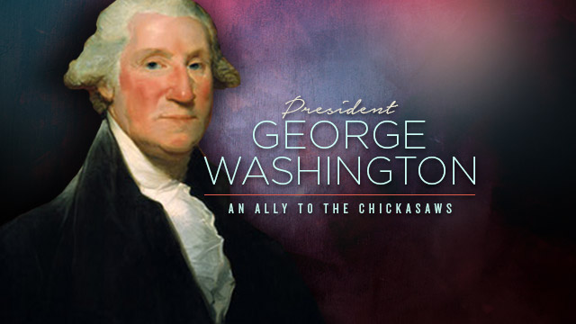 History & Culture : President George Washington : An Ally to the Chickasaws