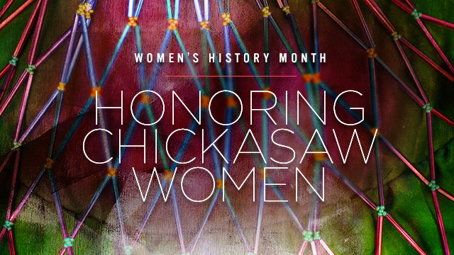 History & Culture : Women's History Month : Honoring Chickasaw Women