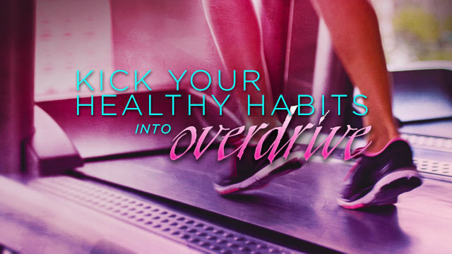 Health : Healthy Habits Into Overdrive