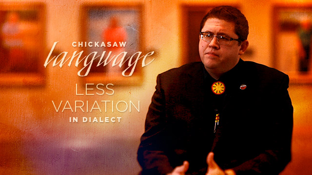 Language : Chickasaw Language : Less Variation in Dialect