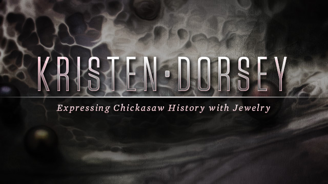 Arts : Kristen Dorsey : Expressing Chickasaw History with Jewelry