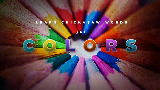 Language : Learn Chickasaw Words for Colors