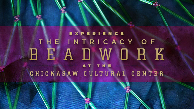 Arts : Experience the Intricacy of Beadwork at the Chickasaw Cultural Center