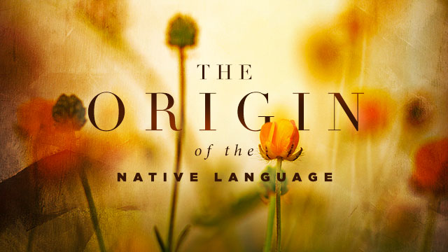 Language : The Origin of the Native Language