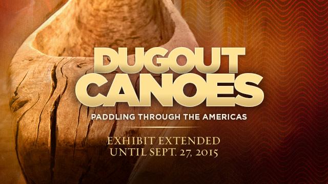 Gateway : Dugout Canoes Paddling Through the Americas : Exhibit Extended