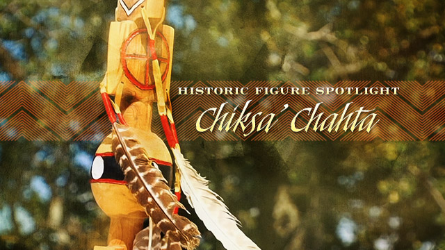 History & Culture : Historic Figure Spotlight Chiksa' Chahta