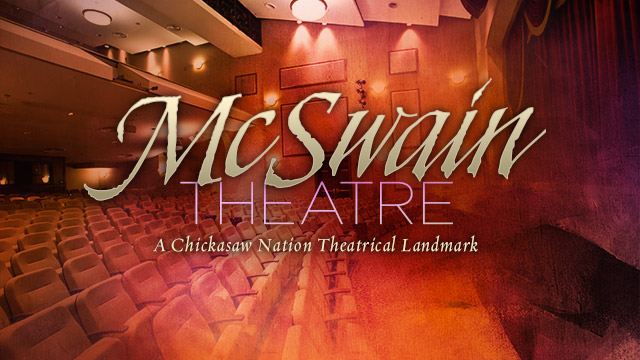Arts : McSwain Theatre : A Chickasaw Nation Theatrical Landmark