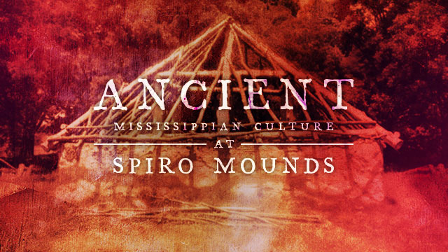 History & Culture : Ancient Mississippian Culture at Spiro Mounds