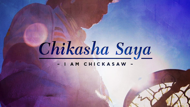 Language : Chikasha Saya - I am Chickasaw