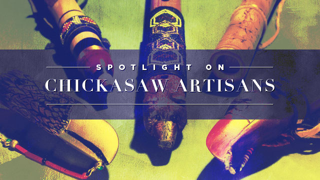 Arts : Spotlight on Chickasaw Artisans
