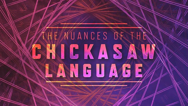 Language: The Nuances of the Chickasaw Language