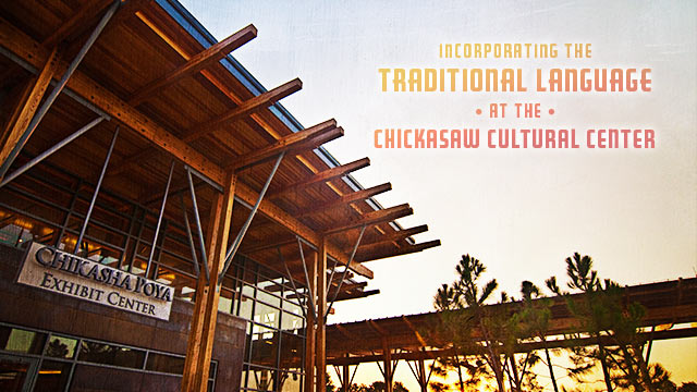 Language : Incorporating the Traditional Language at the Chickasaw Cultural Center