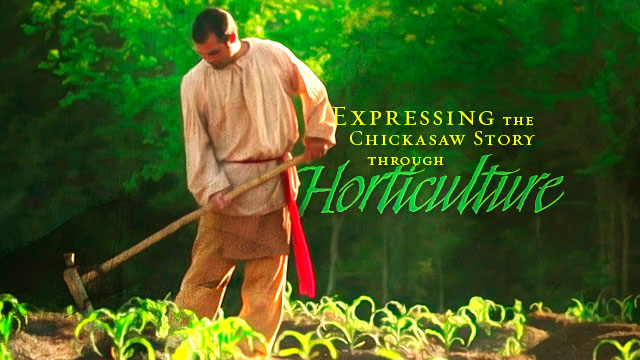 History & Culture : Expressing The Chickasaw Story Through Horticulture