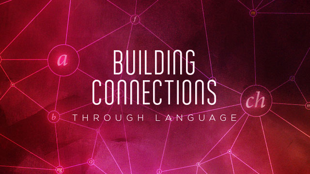 Language : Building Connections Through Language