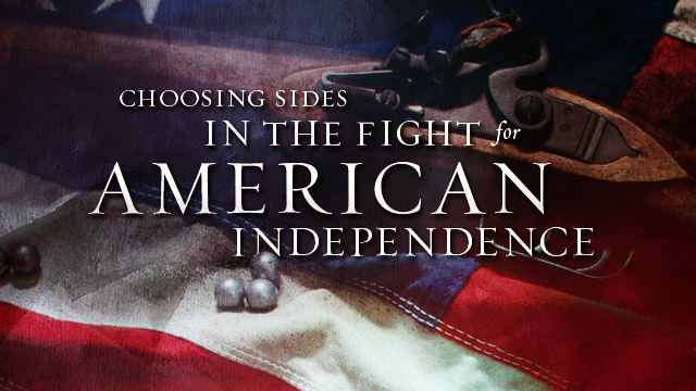 History & Culture : Choosing Sides in the Fight for American Independence