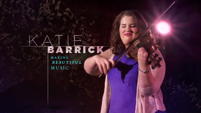 Arts : Katie Barrick - Making Beautiful Music