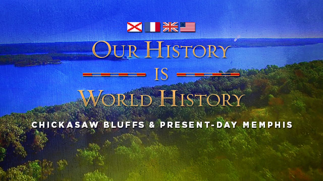 Gateway : Our History is World History - Chickasaw Bluffs & Present-Day Memphis
