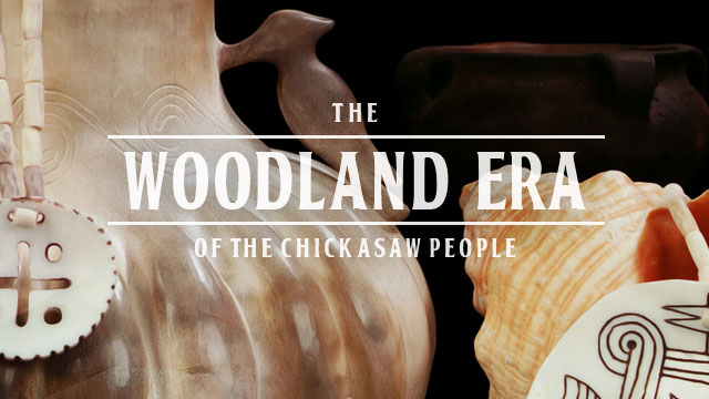 History & Culture : The Woodland Era of the Chickasaw People