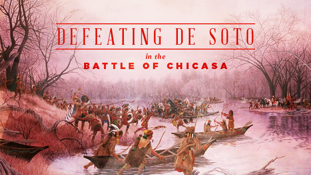 History & Culture : Defeating De Soto in the Battle of Chicasa