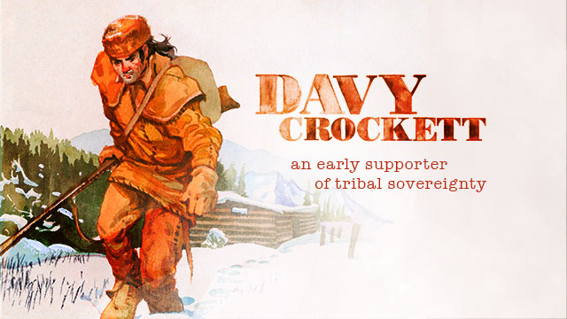 History & Culture : Davy Crockett - An Early Supporter of Tribal Sovereignty