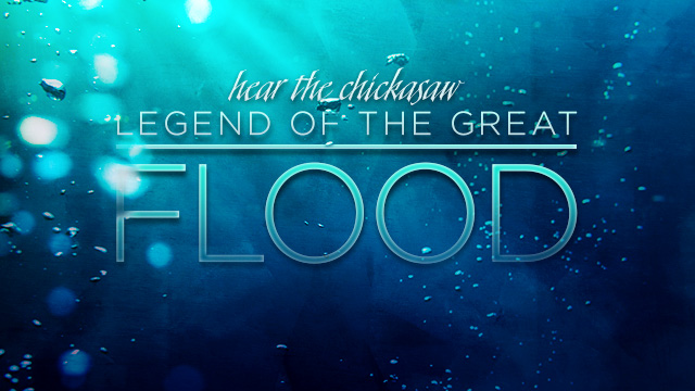 History & Culture : Hear the Chickasaw Legend of the Great Flood