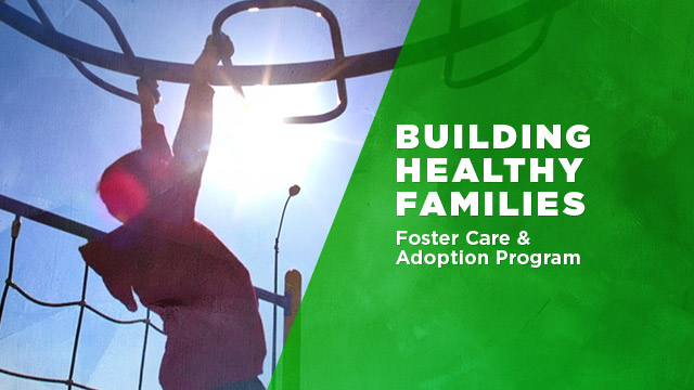 Health : Building Healthy Families - Foster Care & Adoption Program