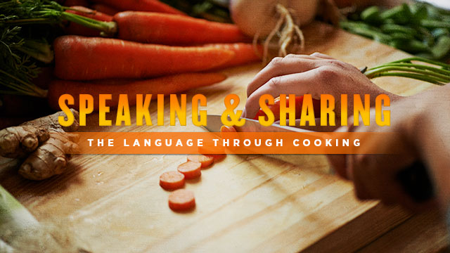 Language : Speaking and Sharing the Language Through Cooking